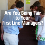 Are You Being Fair to Your First Line Managers?